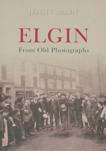 Elgin From Old Photographs, by Jenny Main